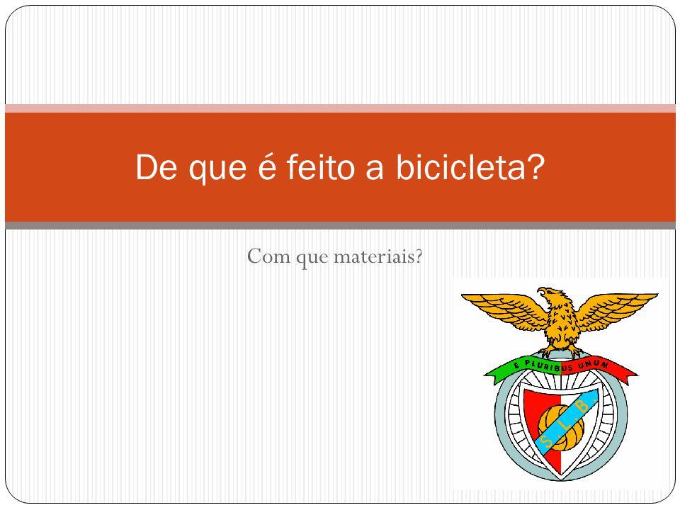 Com que materiais? De que é feito a bicicleta?
