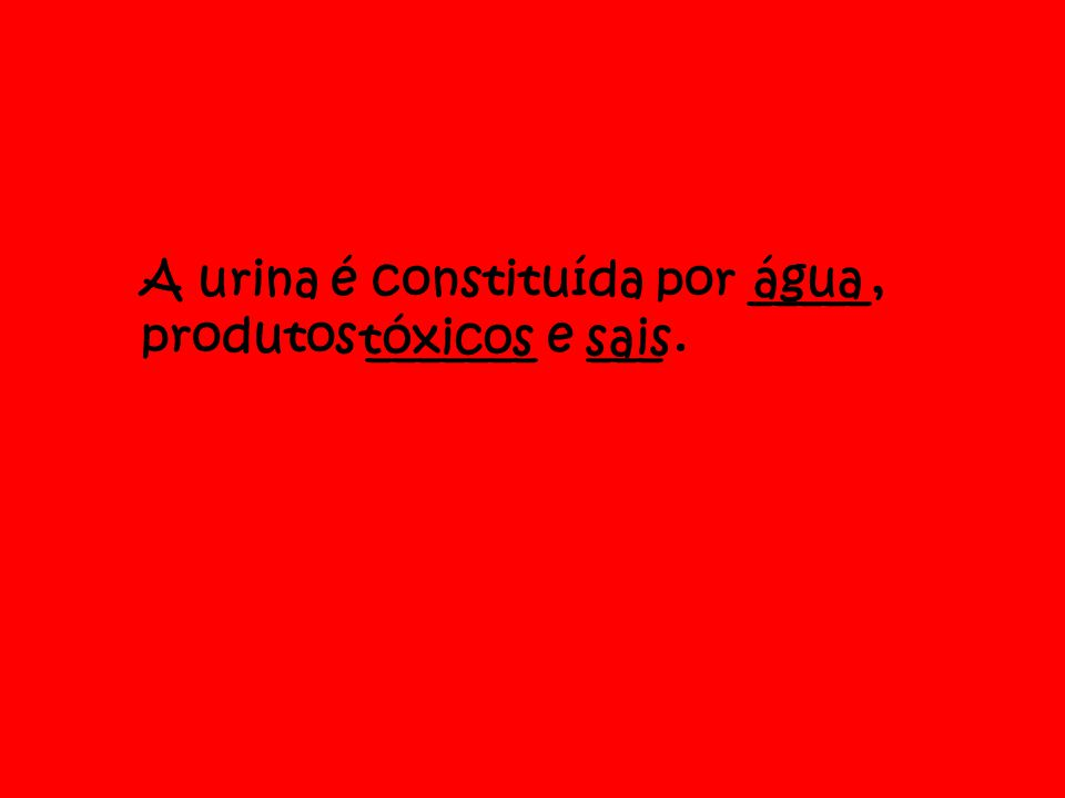 A urina é constituída por _____, produtos _______ e ___. água tóxicossais