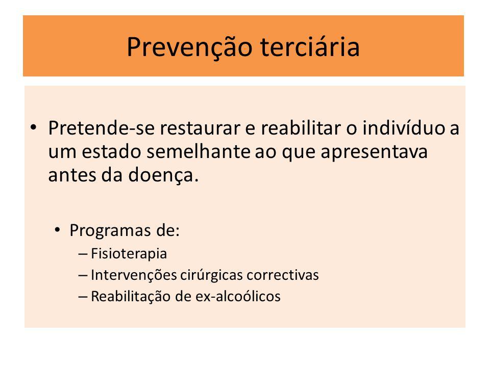 Prevenção terciária Pretende-se restaurar e reabilitar o indivíduo a um estado semelhante ao que apresentava antes da doença. Programas de: – Fisioter