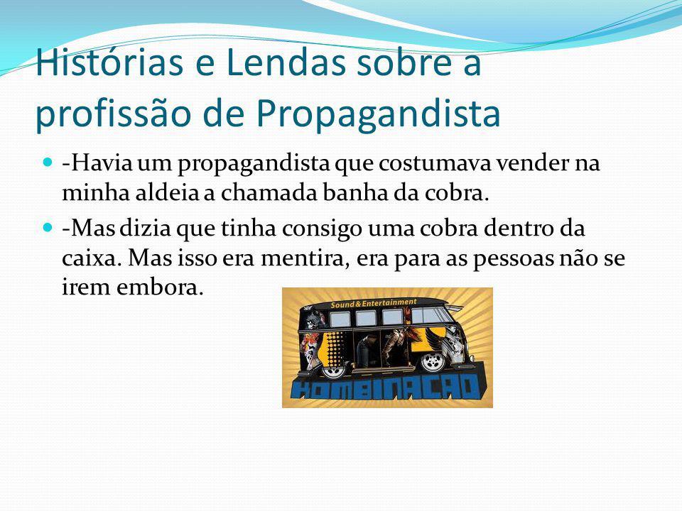 Histórias e Lendas sobre a profissão de Propagandista -Havia um propagandista que costumava vender na minha aldeia a chamada banha da cobra. -Mas dizi