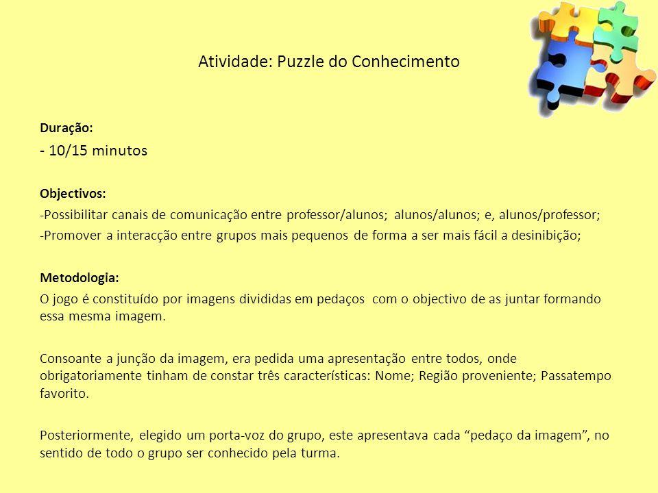 Atividade: Puzzle do Conhecimento Duração: - 10/15 minutos Objectivos: -Possibilitar canais de comunicação entre professor/alunos; alunos/alunos; e, a