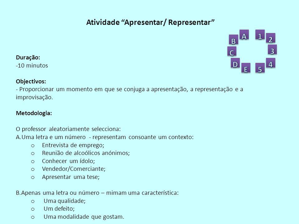Atividade Apresentar/ Representar Duração: -10 minutos Objectivos: - Proporcionar um momento em que se conjuga a apresentação, a representação e a improvisação.