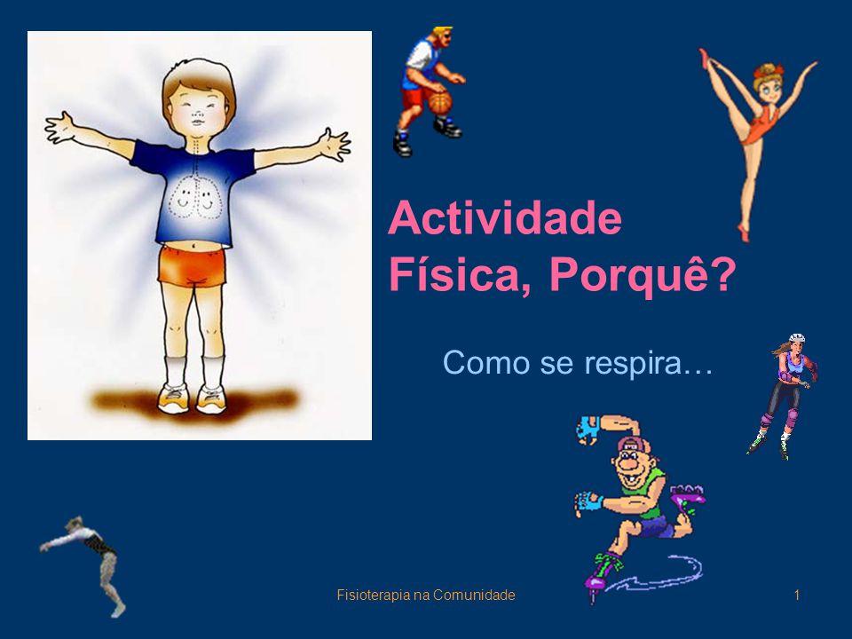 Fisioterapia na Comunidade1 Actividade Física, Porquê? Como se respira…