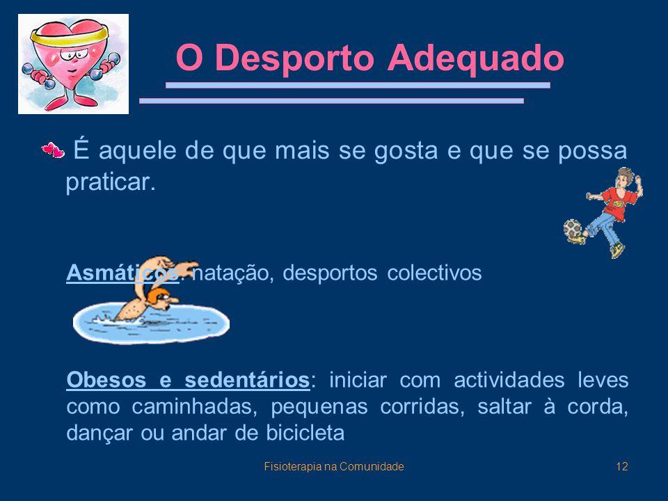 Fisioterapia na Comunidade12 O Desporto Adequado É aquele de que mais se gosta e que se possa praticar.
