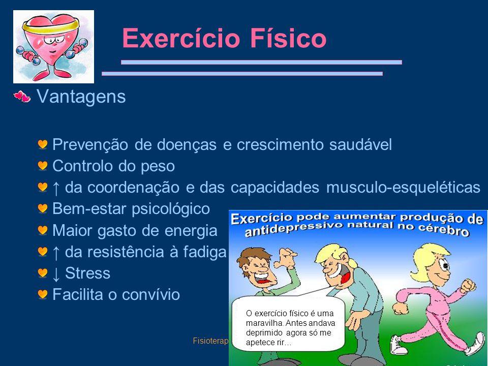 Fisioterapia na Comunidade4 Exercício Físico Vantagens Prevenção de doenças e crescimento saudável Controlo do peso ↑ da coordenação e das capacidades