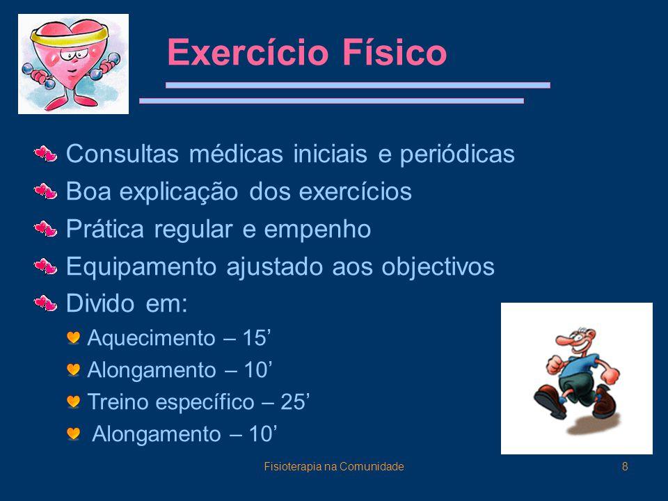 Fisioterapia na Comunidade8 Exercício Físico Consultas médicas iniciais e periódicas Boa explicação dos exercícios Prática regular e empenho Equipamen