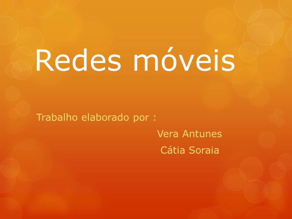 Redes móveis Trabalho elaborado por : Vera Antunes Cátia Soraia