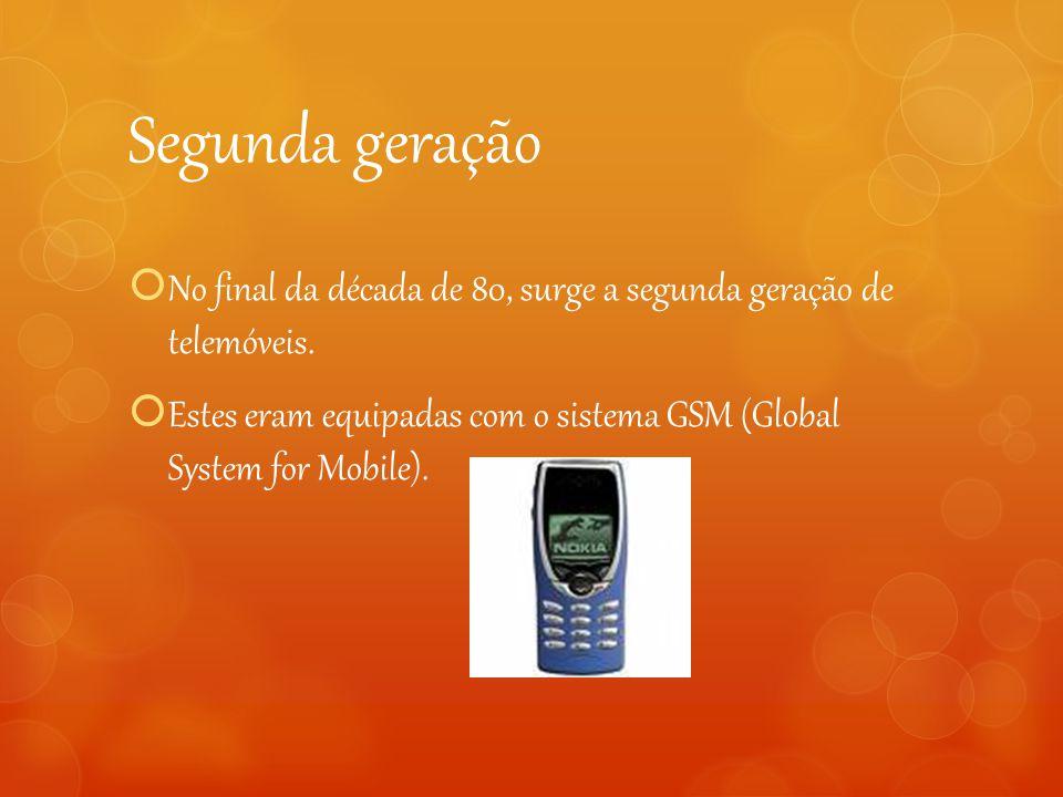 Segunda geração  No final da década de 80, surge a segunda geração de telemóveis.  Estes eram equipadas com o sistema GSM (Global System for Mobile)