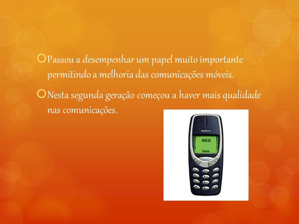  Passou a desempenhar um papel muito importante permitindo a melhoria das comunicações móveis.  Nesta segunda geração começou a haver mais qualidade