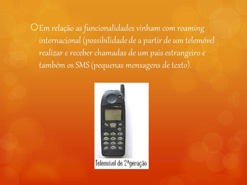  Em relação as funcionalidades vinham com roaming internacional (possibilidade de a partir de um telemóvel realizar e receber chamadas de um pais est