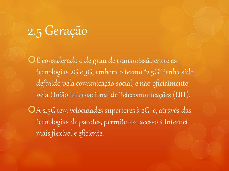 """2.5 Geração  É considerado o de grau de transmissão entre as tecnologias 2G e 3G, embora o termo """"2.5G"""" tenha sido definido pela comunicação social,"""