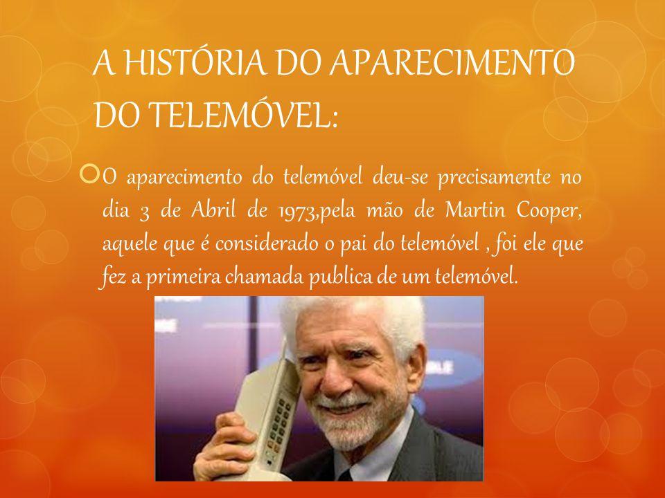 A HISTÓRIA DO APARECIMENTO DO TELEMÓVEL:  O aparecimento do telemóvel deu-se precisamente no dia 3 de Abril de 1973,pela mão de Martin Cooper, aquele