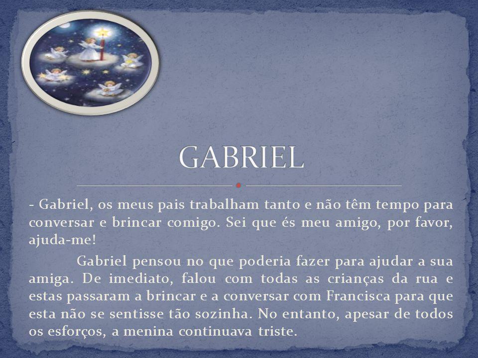 Como era muito acarinhado pelos pais, Gabriel falou com estes e disse-lhes que estava preocupado com Francisca.