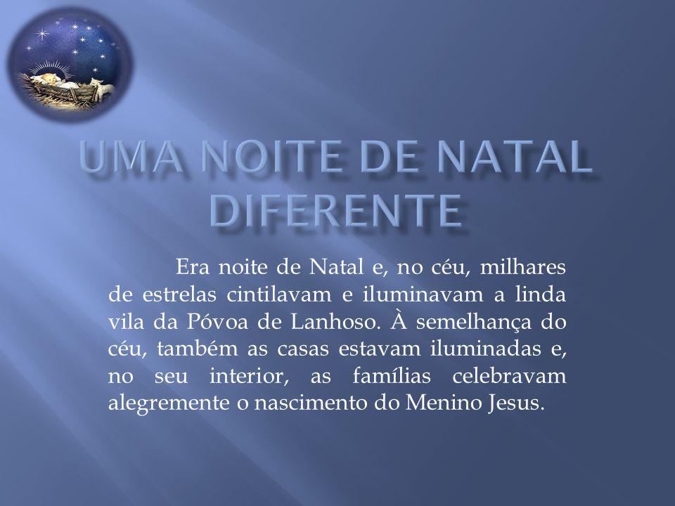 Era noite de Natal e, no céu, milhares de estrelas cintilavam e iluminavam a linda vila da Póvoa de Lanhoso.