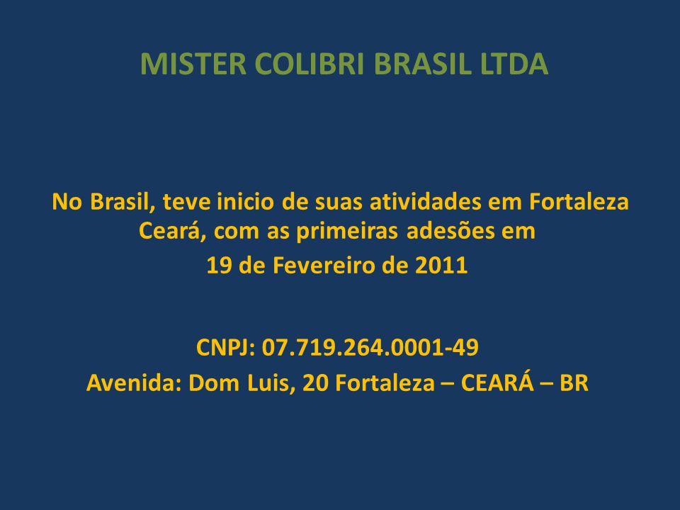 MISTER COLIBRI BRASIL LTDA No Brasil, teve inicio de suas atividades em Fortaleza Ceará, com as primeiras adesões em 19 de Fevereiro de 2011 CNPJ: 07.