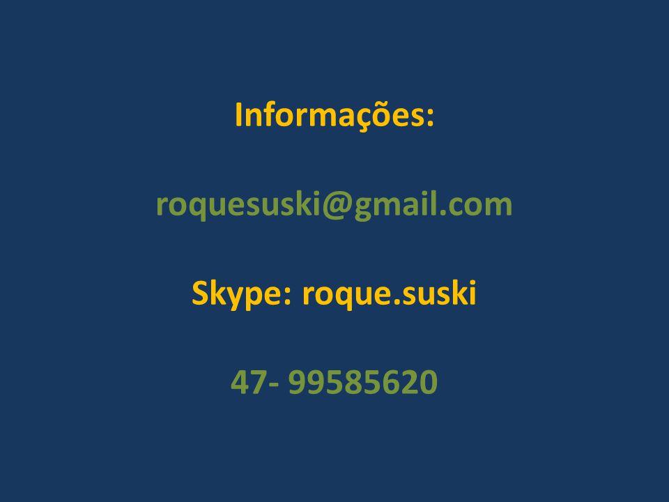 Informações: roquesuski@gmail.com Skype: roque.suski 47- 99585620