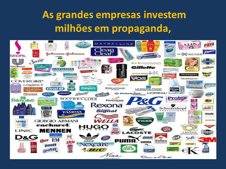 As grandes empresas investem milhões em propaganda,