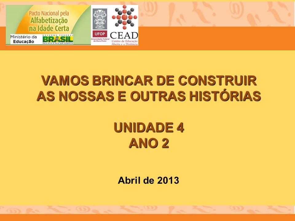 VAMOS BRINCAR DE CONSTRUIR AS NOSSAS E OUTRAS HISTÓRIAS UNIDADE 4 ANO 2 Abril de 2013
