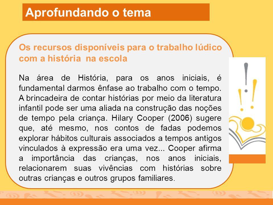 Os recursos disponíveis para o trabalho lúdico com a história na escola Na área de História, para os anos iniciais, é fundamental darmos ênfase ao tra