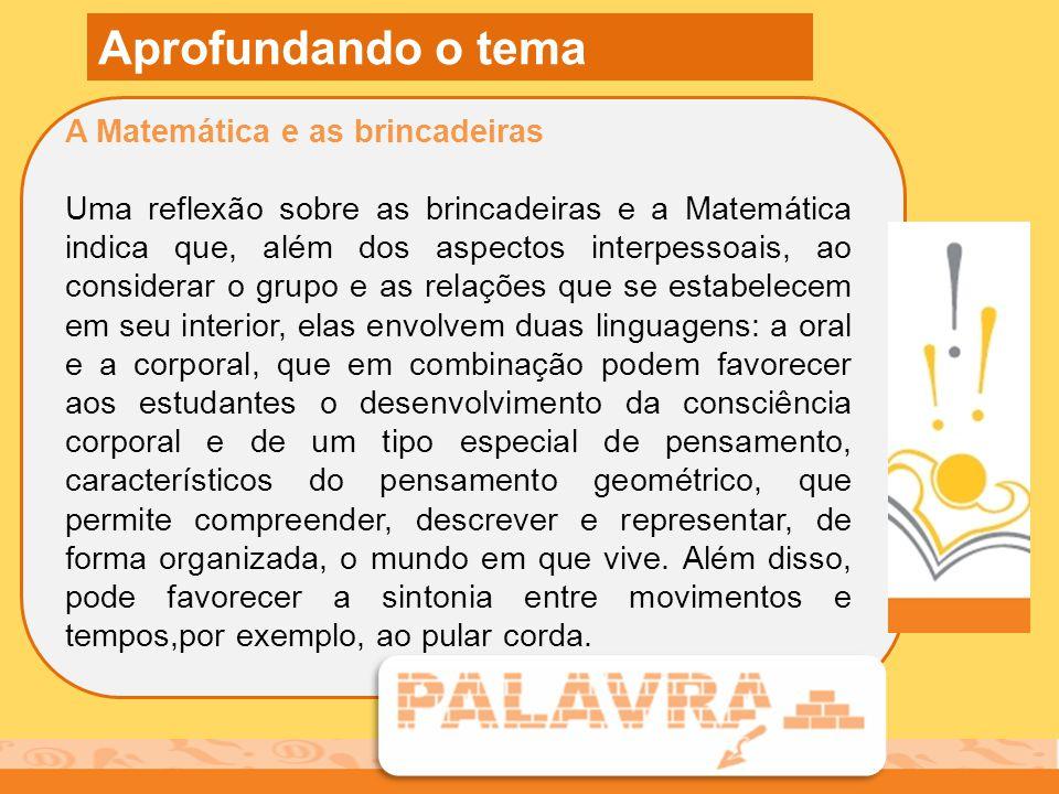 A Matemática e as brincadeiras Uma reflexão sobre as brincadeiras e a Matemática indica que, além dos aspectos interpessoais, ao considerar o grupo e