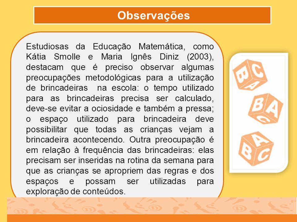 Observações Estudiosas da Educação Matemática, como Kátia Smolle e Maria Ignês Diniz (2003), destacam que é preciso observar algumas preocupações meto