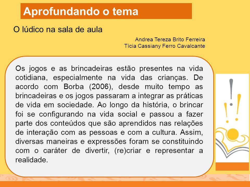 Os jogos e as brincadeiras estão presentes na vida cotidiana, especialmente na vida das crianças. De acordo com Borba (2006), desde muito tempo as bri