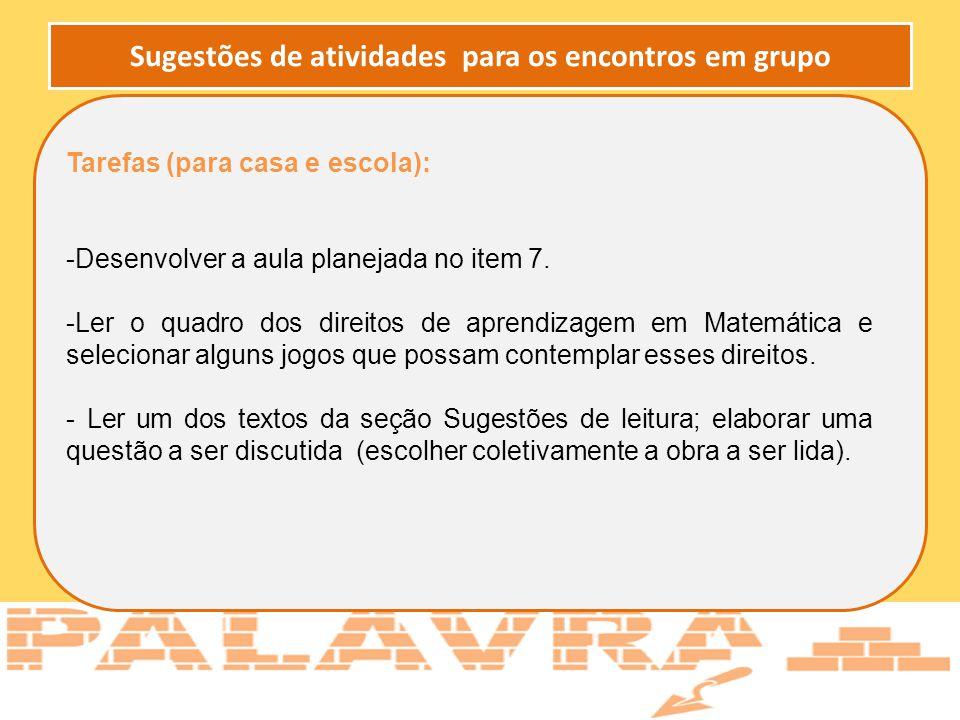 Tarefas (para casa e escola): -Desenvolver a aula planejada no item 7. -Ler o quadro dos direitos de aprendizagem em Matemática e selecionar alguns jo