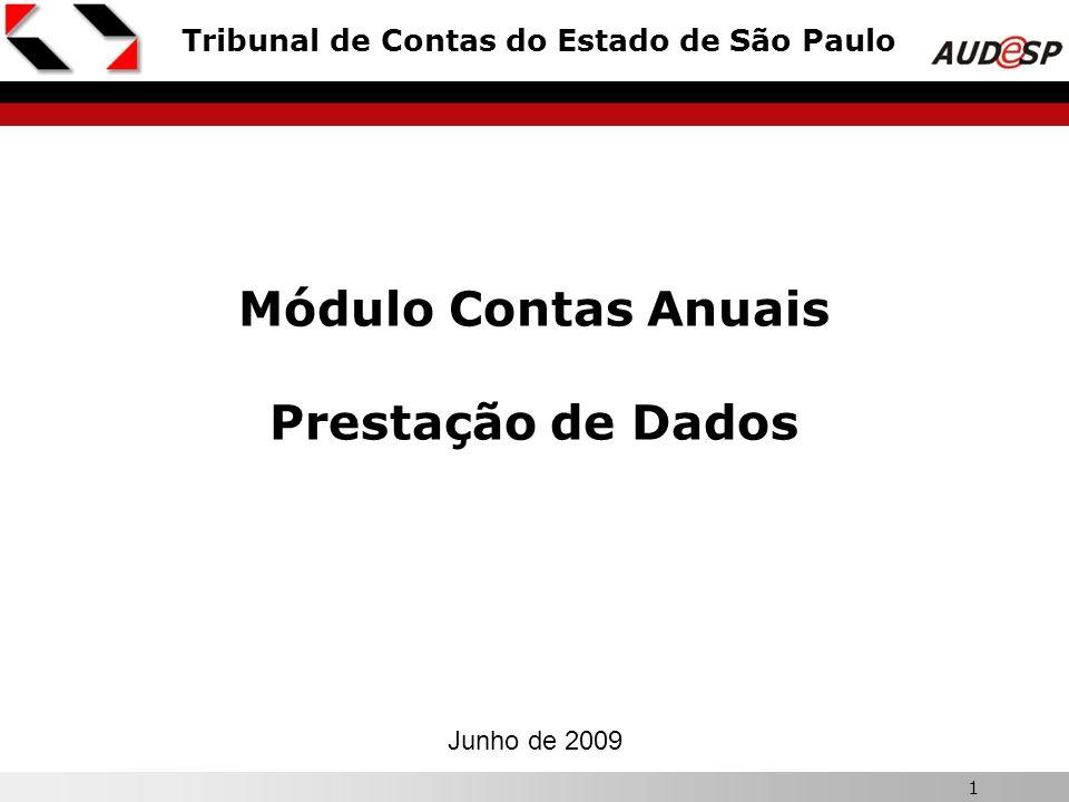 1 Módulo Contas Anuais Prestação de Dados Junho de 2009 Tribunal de Contas do Estado de São Paulo