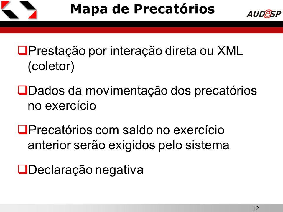 12 Mapa de Precatórios  Prestação por interação direta ou XML (coletor)  Dados da movimentação dos precatórios no exercício  Precatórios com saldo