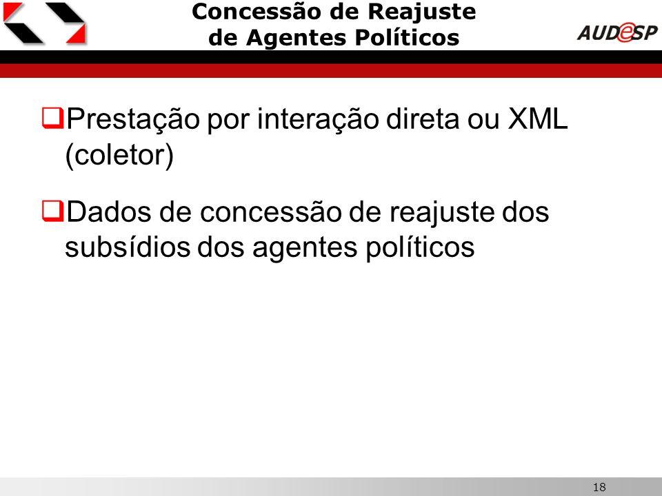 18 Concessão de Reajuste de Agentes Políticos  Prestação por interação direta ou XML (coletor)  Dados de concessão de reajuste dos subsídios dos age