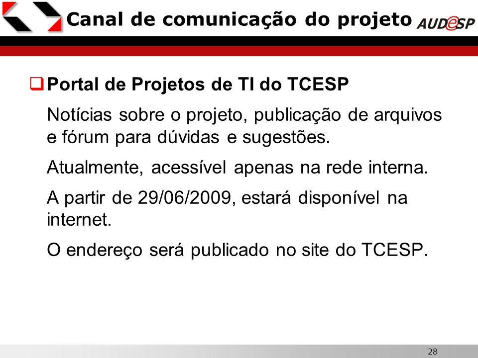 28  Portal de Projetos de TI do TCESP Notícias sobre o projeto, publicação de arquivos e fórum para dúvidas e sugestões. Atualmente, acessível apenas