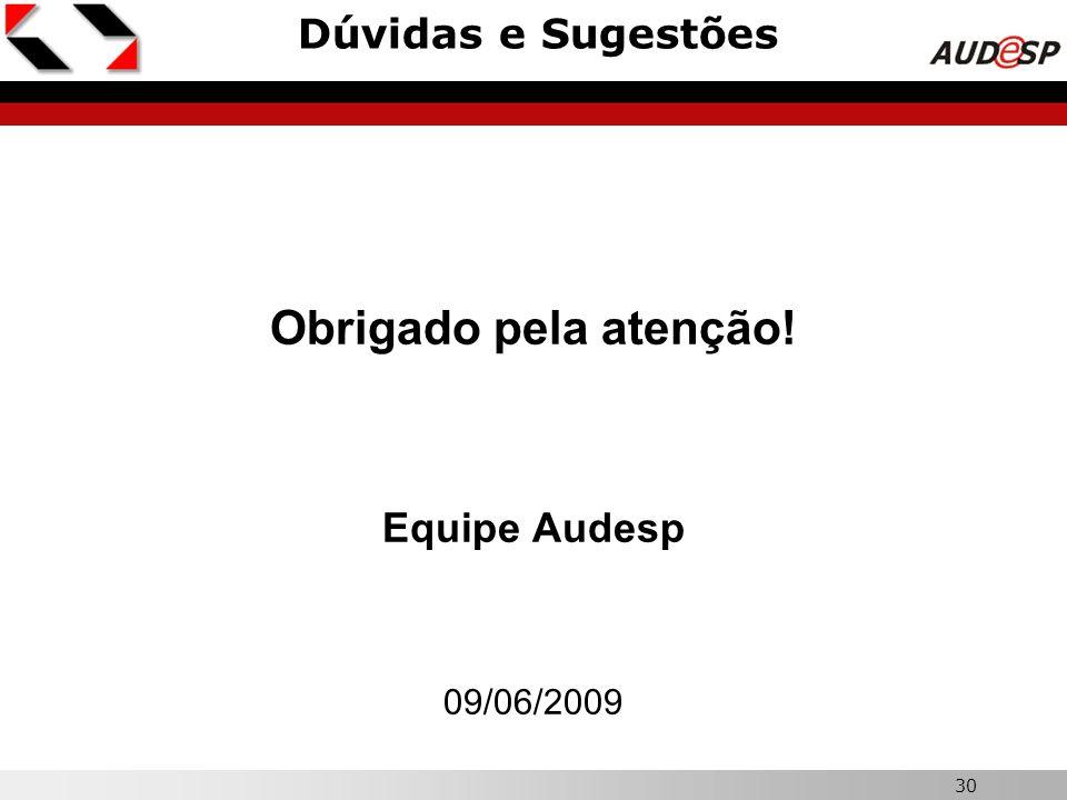 30 Dúvidas e Sugestões Obrigado pela atenção! Equipe Audesp 09/06/2009