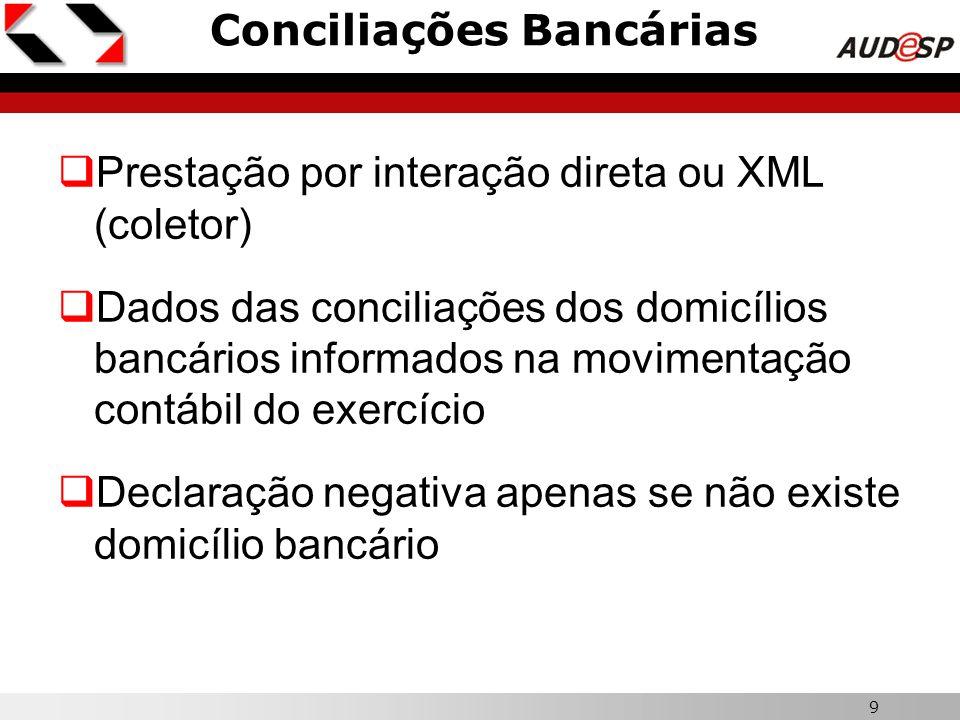 9 Conciliações Bancárias  Prestação por interação direta ou XML (coletor)  Dados das conciliações dos domicílios bancários informados na movimentaçã
