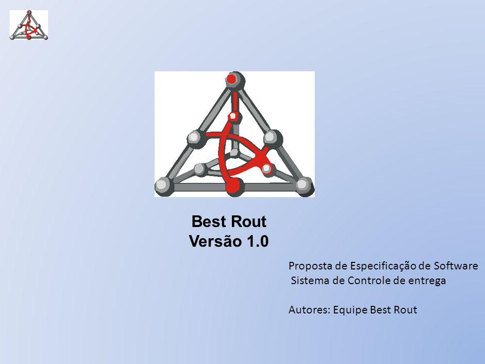 Best Rout Versão 1.0 Proposta de Especificação de Software Sistema de Controle de entrega Autores: Equipe Best Rout