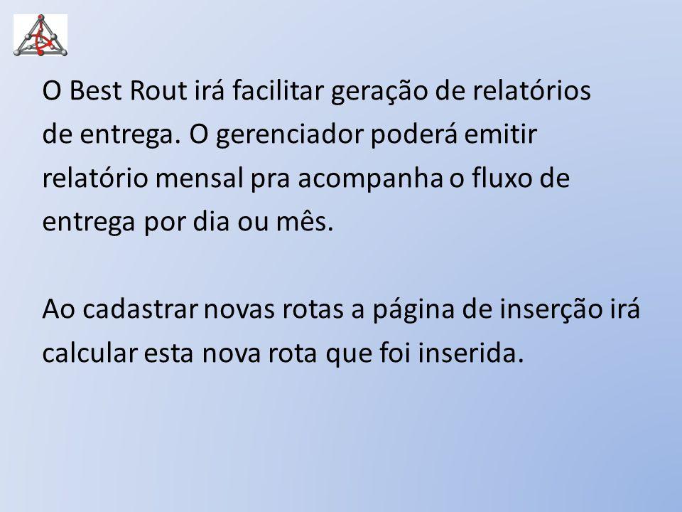 O Best Rout irá facilitar geração de relatórios de entrega. O gerenciador poderá emitir relatório mensal pra acompanha o fluxo de entrega por dia ou m