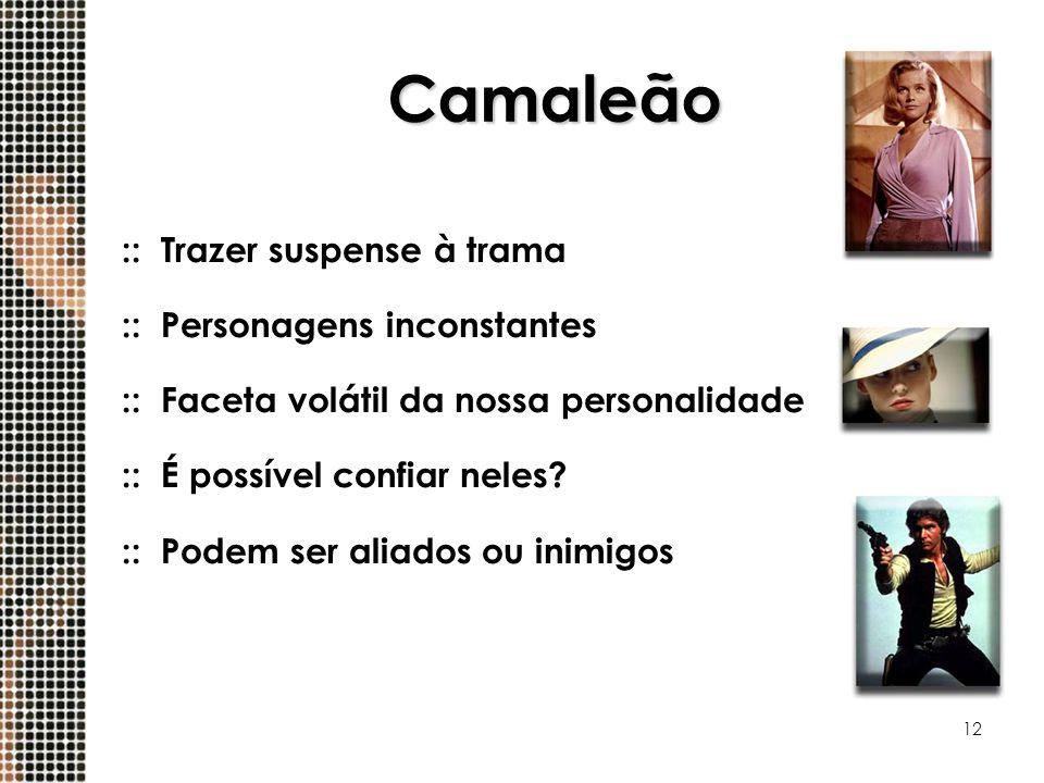12 Camaleão ::Trazer suspense à trama ::Personagens inconstantes ::Faceta volátil da nossa personalidade ::É possível confiar neles? ::Podem ser aliad