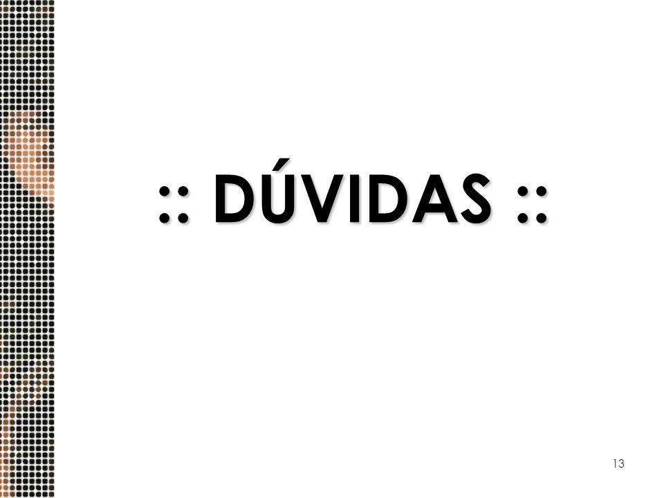 13 :: DÚVIDAS ::