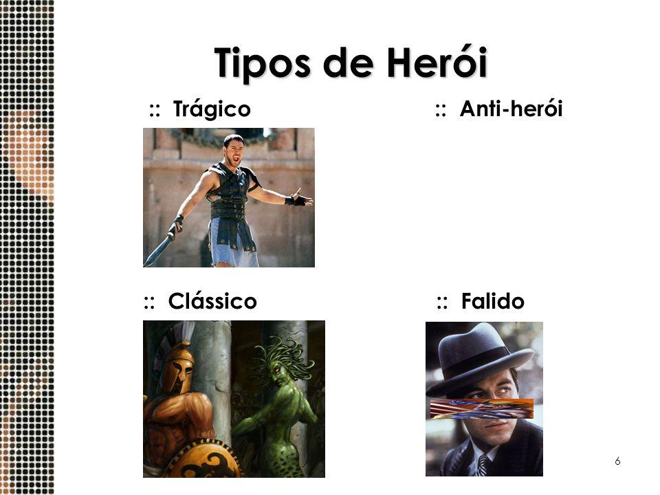 6 Tipos de Herói :: Anti-herói ::Trágico ::Clássico::Falido