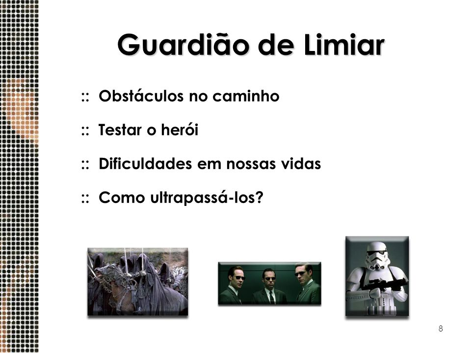 8 Guardião de Limiar ::Obstáculos no caminho ::Testar o herói ::Dificuldades em nossas vidas ::Como ultrapassá-los?