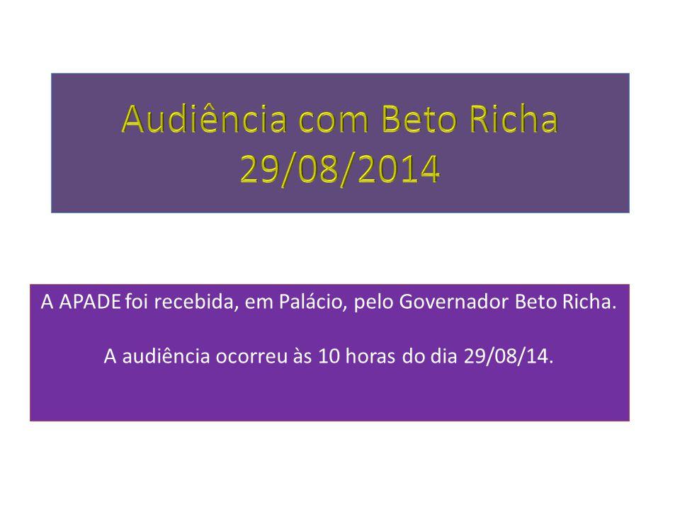 A APADE foi recebida, em Palácio, pelo Governador Beto Richa. A audiência ocorreu às 10 horas do dia 29/08/14.