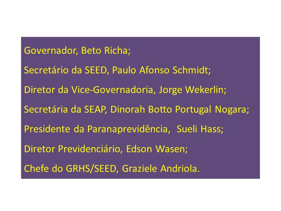 Participantes - Governo: Governador, Beto Richa; Secretário da SEED, Paulo Afonso Schmidt; Diretor da Vice-Governadoria, Jorge Wekerlin; Secretária da