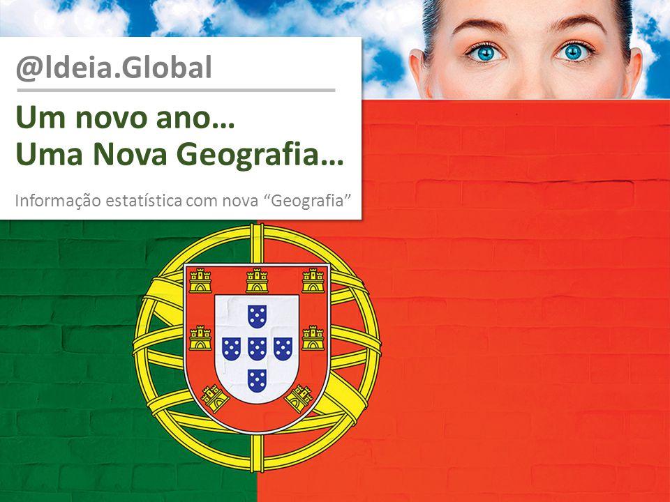 @ldeia.Global Um novo ano… Uma Nova Geografia… Informação estatística com nova Geografia