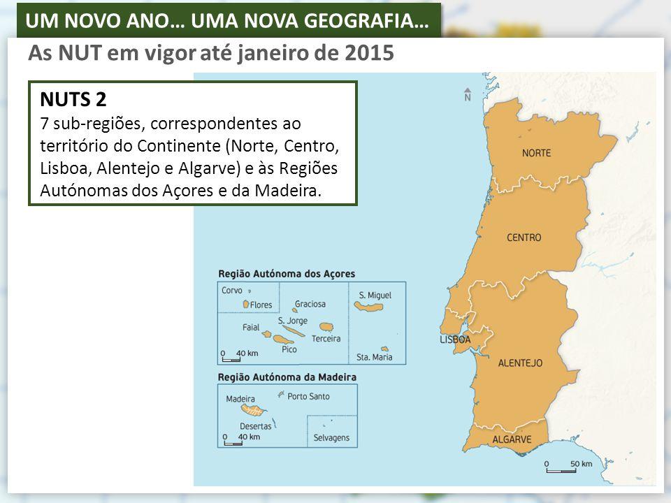 UM NOVO ANO… UMA NOVA GEOGRAFIA… NUTS 2 7 sub-regiões, correspondentes ao território do Continente (Norte, Centro, Lisboa, Alentejo e Algarve) e às Regiões Autónomas dos Açores e da Madeira.