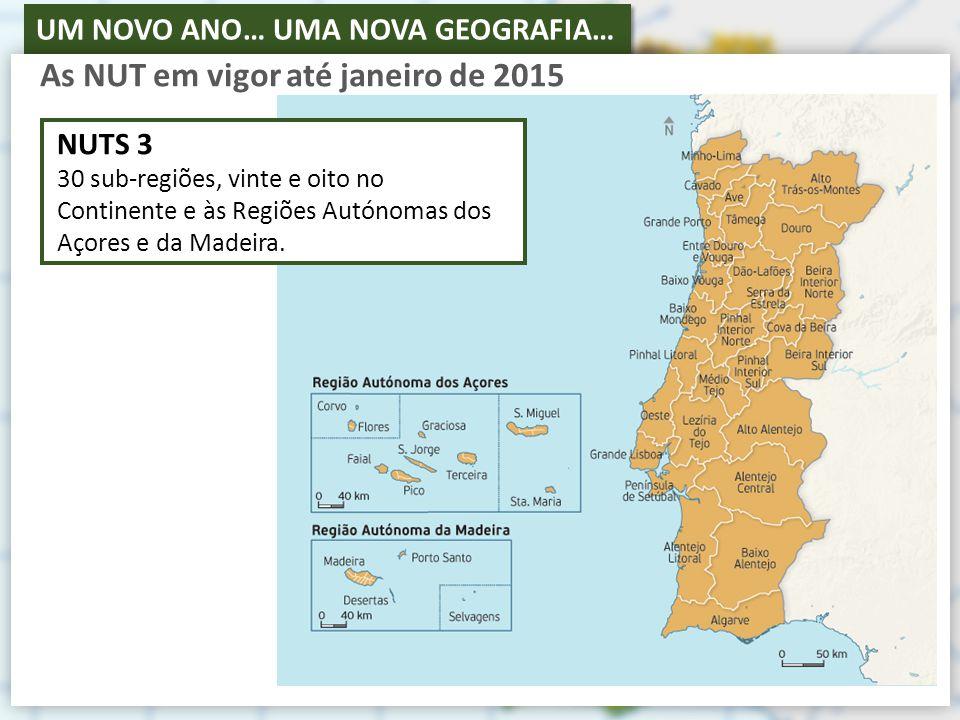 UM NOVO ANO… UMA NOVA GEOGRAFIA… NUTS 3 30 sub-regiões, vinte e oito no Continente e às Regiões Autónomas dos Açores e da Madeira.