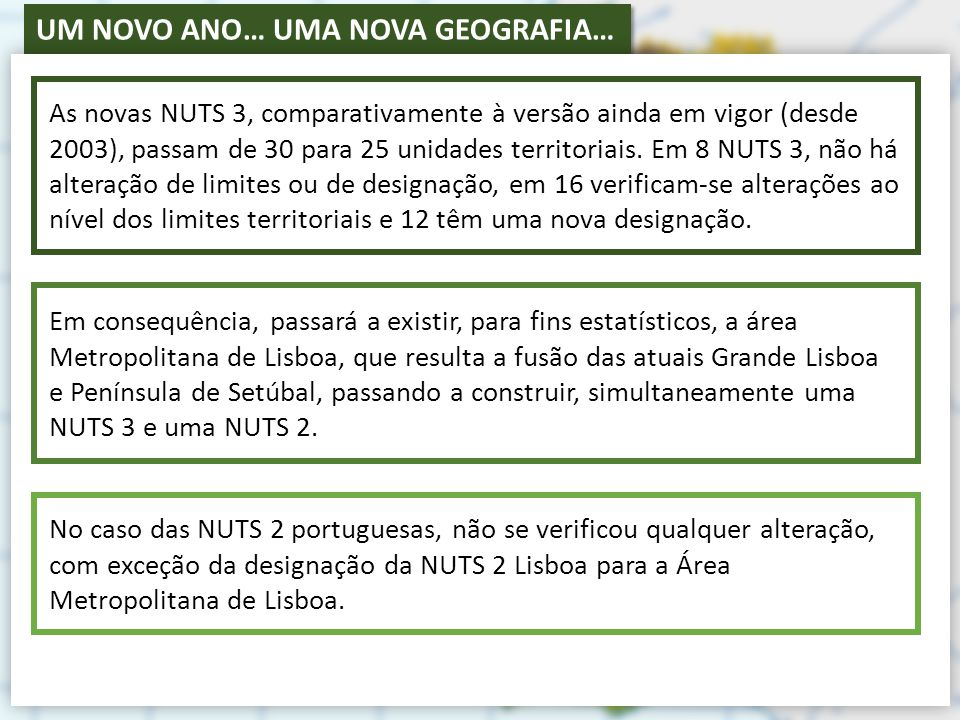 UM NOVO ANO… UMA NOVA GEOGRAFIA… Em consequência, passará a existir, para fins estatísticos, a área Metropolitana de Lisboa, que resulta a fusão das atuais Grande Lisboa e Península de Setúbal, passando a construir, simultaneamente uma NUTS 3 e uma NUTS 2.