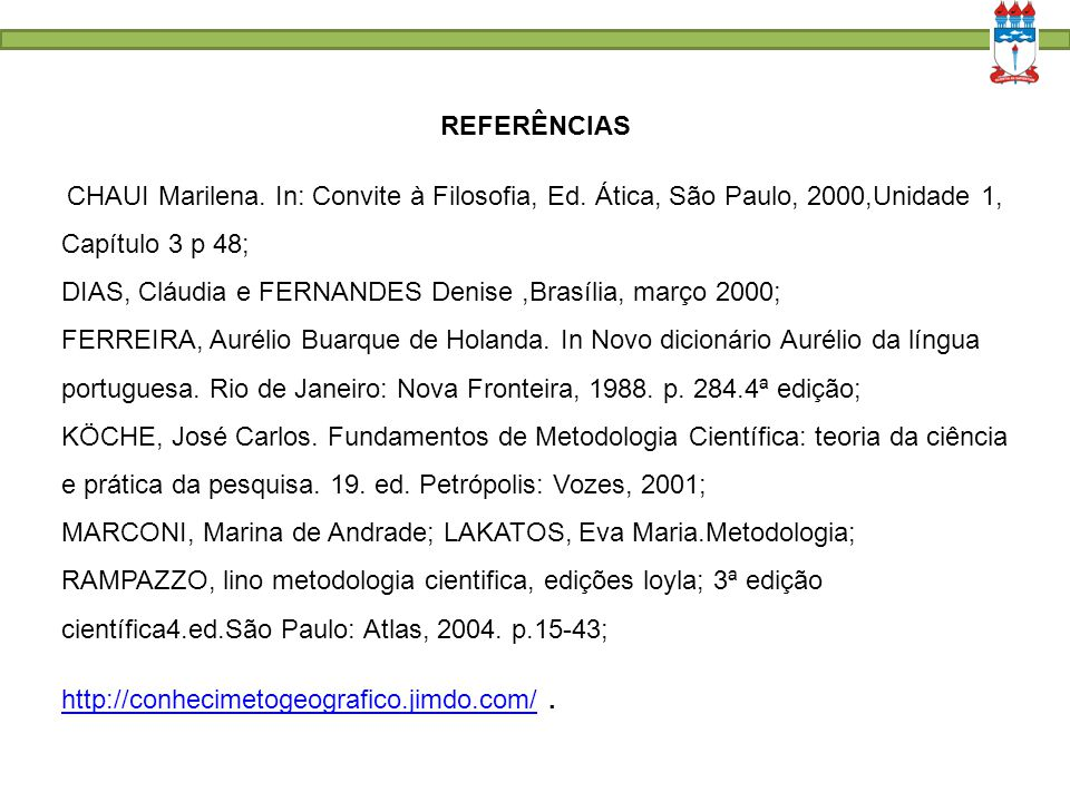 CHAUI Marilena. In: Convite à Filosofia, Ed. Ática, São Paulo, 2000,Unidade 1, Capítulo 3 p 48; DIAS, Cláudia e FERNANDES Denise,Brasília, março 2000;