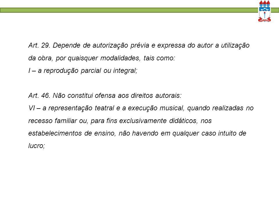 Art. 29. Depende de autorização prévia e expressa do autor a utilização da obra, por quaisquer modalidades, tais como: I – a reprodução parcial ou int