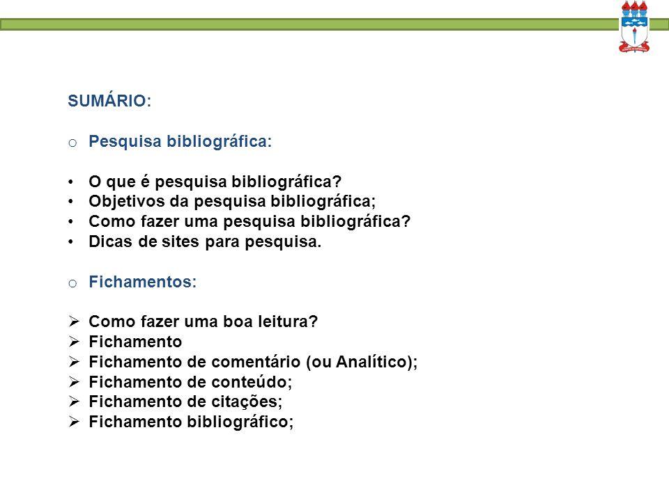 SUMÁRIO: o Pesquisa bibliográfica: O que é pesquisa bibliográfica? Objetivos da pesquisa bibliográfica; Como fazer uma pesquisa bibliográfica? Dicas d