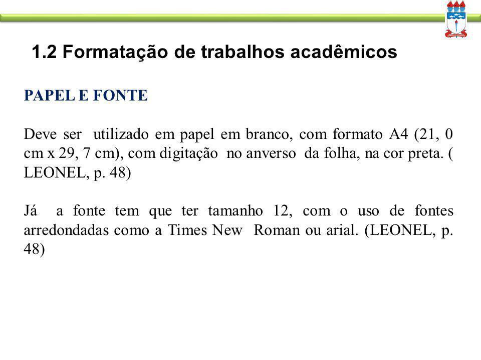 1.2 Formatação de trabalhos acadêmicos PAPEL E FONTE Deve ser utilizado em papel em branco, com formato A4 (21, 0 cm x 29, 7 cm), com digitação no anv