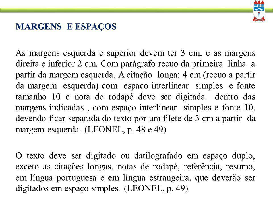 MARGENS E ESPAÇOS As margens esquerda e superior devem ter 3 cm, e as margens direita e inferior 2 cm. Com parágrafo recuo da primeira linha a partir